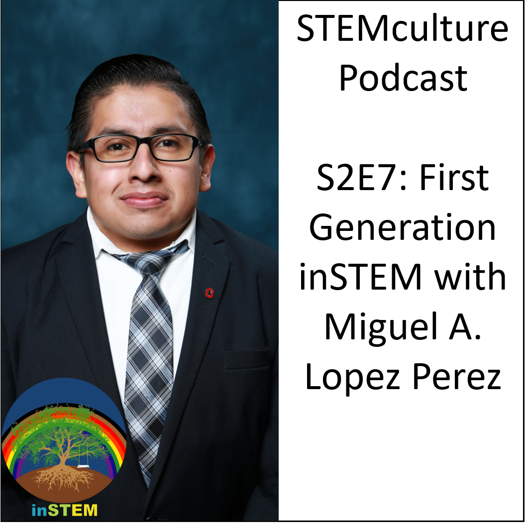 S2E7, First Generation inSTEM with Miguel A. Lopez Perez